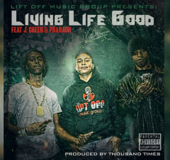 """Lift Off Music Group Debuts With Single """"Living Life Good"""