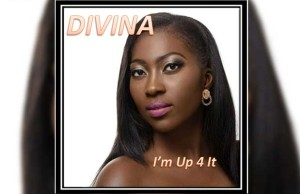 "Listen Divina's Brand New Song ""I'm Up 4 It"""
