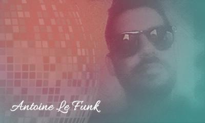 Antoine Le Funk Returns With A Fresh Mixtape