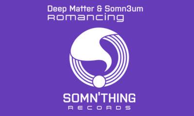 NOW LISTEN: Deep Matter & Somn3um - Romancing