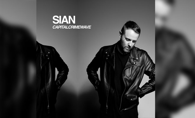 "SIAN ANNOUNCES ""CAPITAL CRIMEWAVE"" LP AND WORLD ALBUM TOUR"