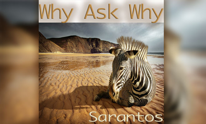 "Sarantos Releases ""Why Ask Why"" Lyric Video"