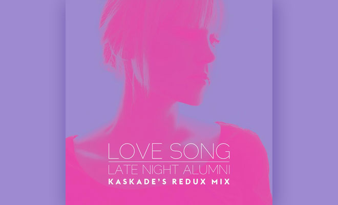 LISTEN NOW: Late Night Alumni - Love Song (Kaskade's Redux Mix)