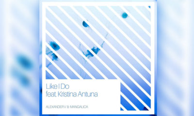 LISTEN NOW: Alexander V & Mangalica feat. Kristina Antuna - Like I Do