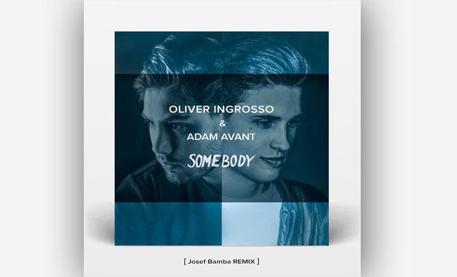 LISTEN NOW: Oliver Ingrosso & Adam Avant – Somebody (Josef Bamba Remix)