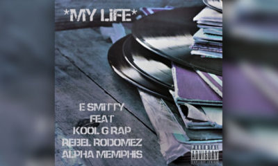 LISTEN NOW: E. Smitty Feat. Kool G Rap, Rebel Rodomez & Alpha Memphis - My Life
