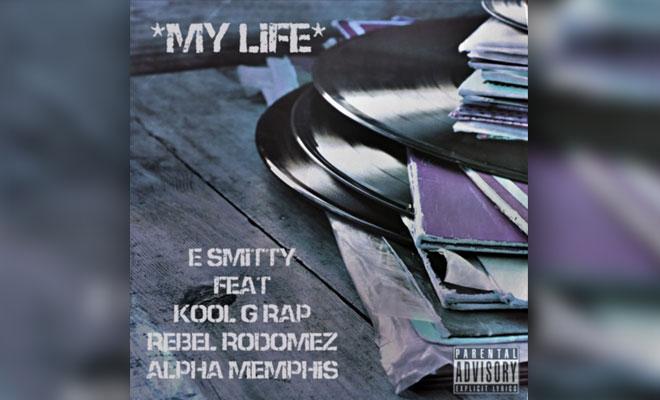 LISTEN NOW: E. Smitty Feat. Kool G Rap, Rebel Rodomez & Alpha Memphis - My Life