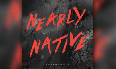 "Second Single From Nearly Native Titled ""I Have Been Waiting"" Is Pure Gold!"