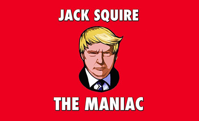 Jack Squire' - The Maniac