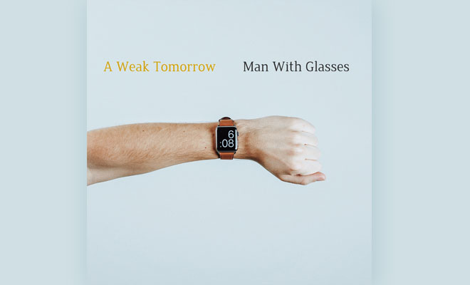 "Man With Glasses Return With Another Original Track ""A Weak Tomorrow"""