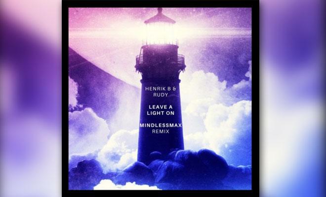 FREE DOWNLOAD: Henrik B & Rudy - Leave A Light On (MindlessMax Remix)