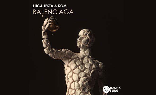 """Luca Testa & KOM Drop Club-Ready New Track """"Balenciaga"""" On Panda Funk"""