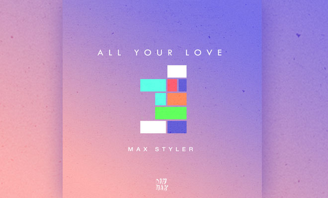 """Max Styler Heats Up The New Year With """"All Your Love"""""""