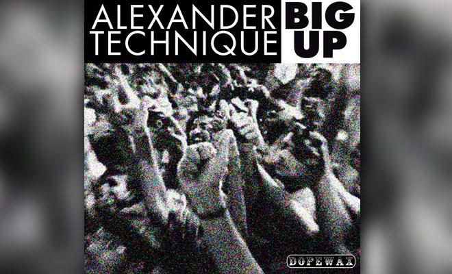 LISTEN NOW: Alexander Technique - Big Up (Extended Mix)