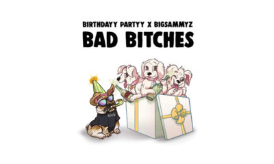 "Birthdayy Partyy Collaborates With BigSammyZ On ""Bad Bitches"""