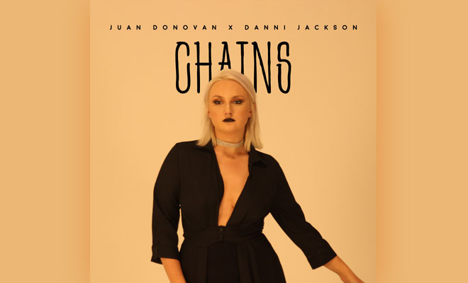 Video Premiere: Juan Donovan feat. Danni Jackson - Chains