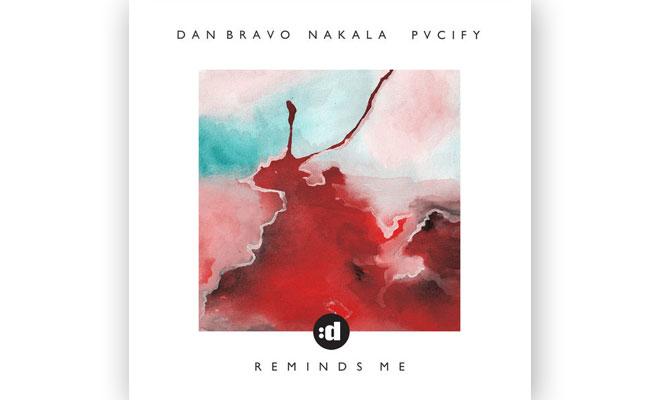 In Review: Dan Bravo, Nakala, PVCIFY - Reminds Me