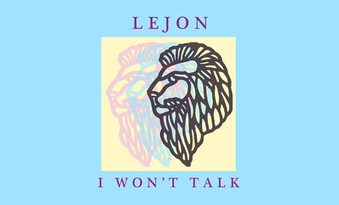 "Lejon's Electro Pop Song ""I Won't Talk"" Is Pure Addiction!"