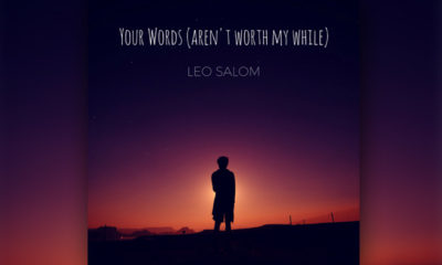 "Leo Salom's ""Your Words (Aren't Worth My While)"" Sounds Damn Good!"
