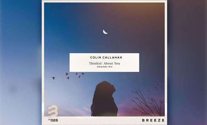 "Colin Callahan Drops A Dance-Fueled Tune Called ""Thinkin' About You"""