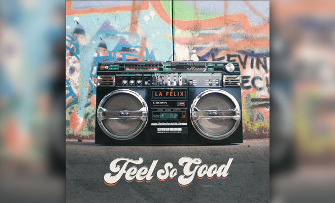 "La Felix Releases Funky, Upbeat ""Feel So Good"""