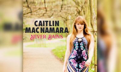 "Caitlin MacNamara Debuts An Amazing New Track, ""Never Rains"""