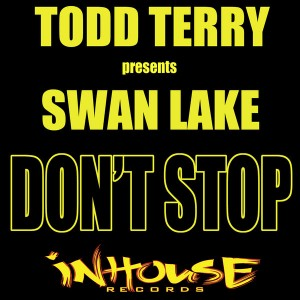 Todd Terry, Swan Lake - Don't Stop (Tee's Re-Edit)