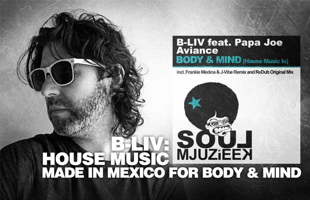 B-Liv: House Music Made In Mexico For Body & Mind