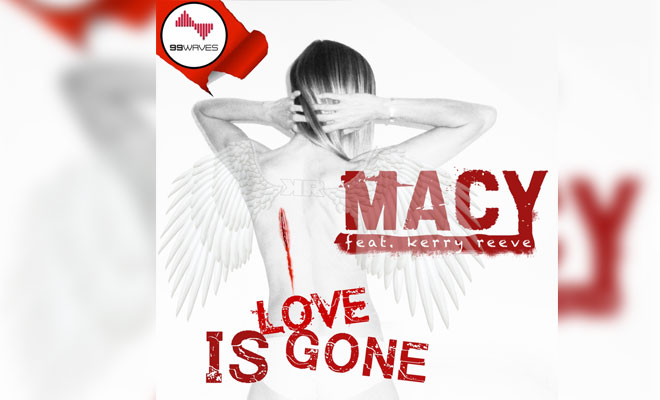 "MACY ft. Kerry Reeve ""Love Is Gone"" An Electrifying Wave of Sound"