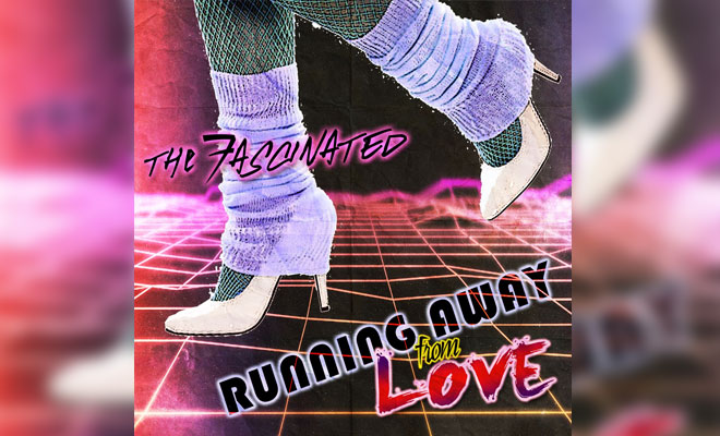 "The Fascinated, ""Running Away From Love"" – REVIEW"