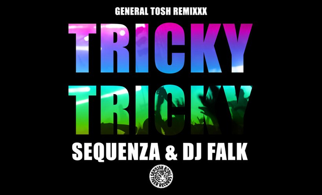 Listen Now: Sequenza & DJ Falk - Tricky Tricky (General Tosh Remixxxx)