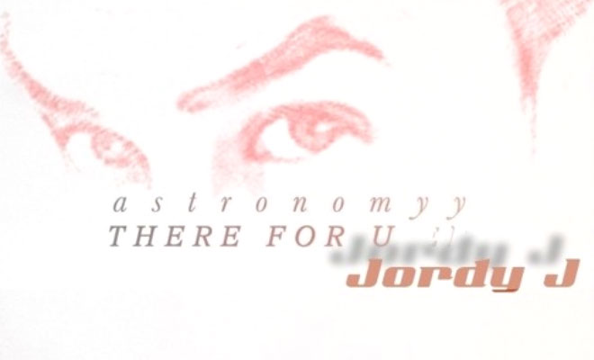 "Jordy J's Remix of Astronomyy's ""There For U"" Is Now Online"