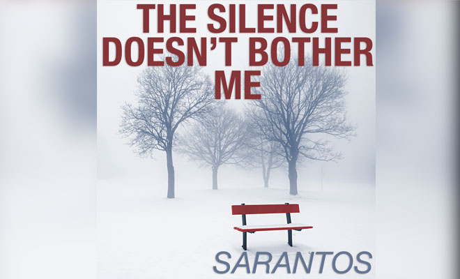 "Sarantos Releases A New Song About Being Comfortable With Silence - ""The Silence Doesn't Bother Me"""