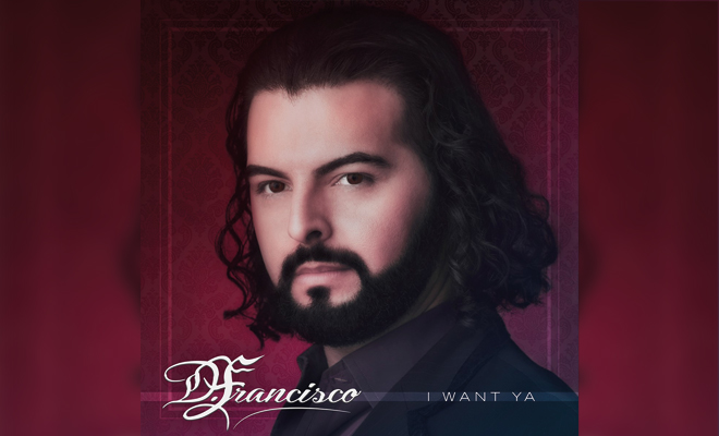 "D. Francisco Releases Modern Latin Dance / Opera / Pop Fusion Single ""I Want Ya"""