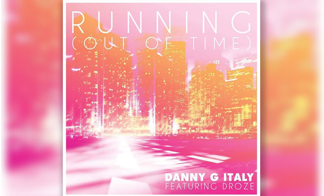 "Danny G Italy feat. Droze Are Back With ""Running (Out Of Time)"""