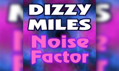 Full Stream: Dizzy Miles - Noise Factor