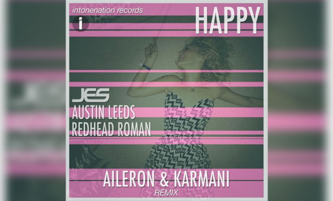 "FREE DOWNLOAD JES, Austin Leeds, & Redhead Roman ""Happy"" (Aileron vs Karmani Remix)"