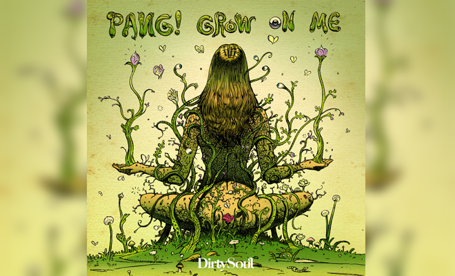 "PANG! and Dirty Soul Invite You to Take a Trip With ""Grow On Me"""