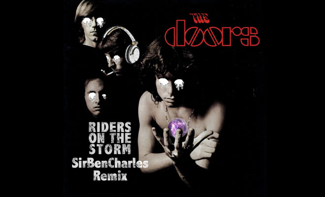 "SirBenCharles. Releases ""DARK TWISTED HOUSE REMIX"" of Riders On The Storm by The Doors"