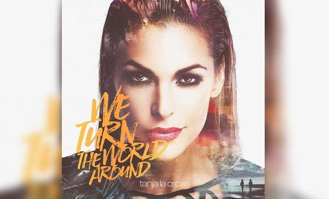 "Tanja La Croix Drops New ""We Turn The World Around"" Music Video"