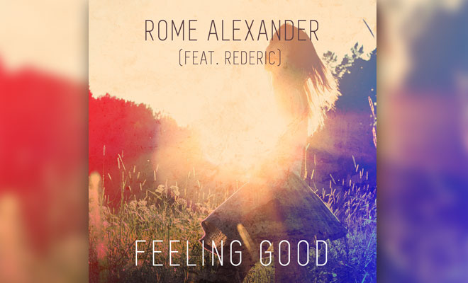 "Add ""Feeling Good"" By Rome Alexander (feat. Rederic) To Your Summer Playlist"