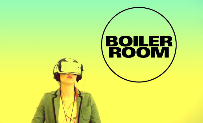 Boiler Room Virtual Reality Streams Available For 2017