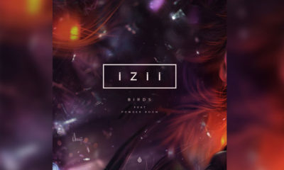 "IZII Breaks Barriers With Powerful New Track ""Birds"" Ft. Powder Room"