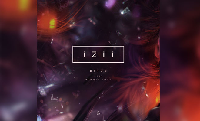 "IZII Breaks Barriers With Powerful New Track ""Birds"" Ft. Powder Room"