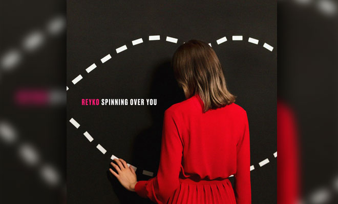 LISTEN NOW: Reyko – Spinning Over You