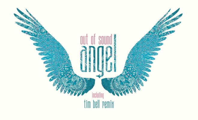 LISTEN NOW: Out Of Sound - Angel (Tim Bell Remix)