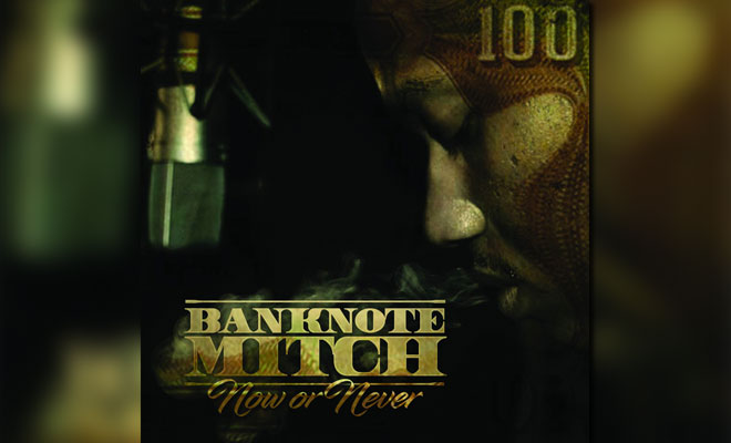 "Check Out Banknote Mitch's Hip-Hop EP ""Now Or Never"""