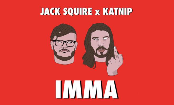 "Jack Squire & Katnip Drop Massive Tune ""Imma"""