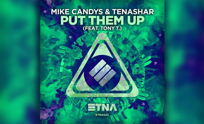 Mike Candys & Tenashar feat. Tony T. - Put Them Up — LISTEN