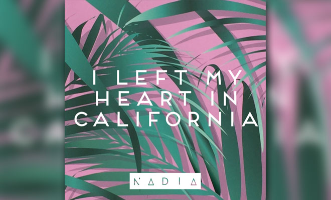 """Nadia's New Single Is Called """"I Left My Heart In California"""""""